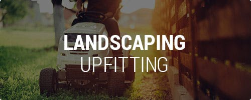 Landscaping Upfitting