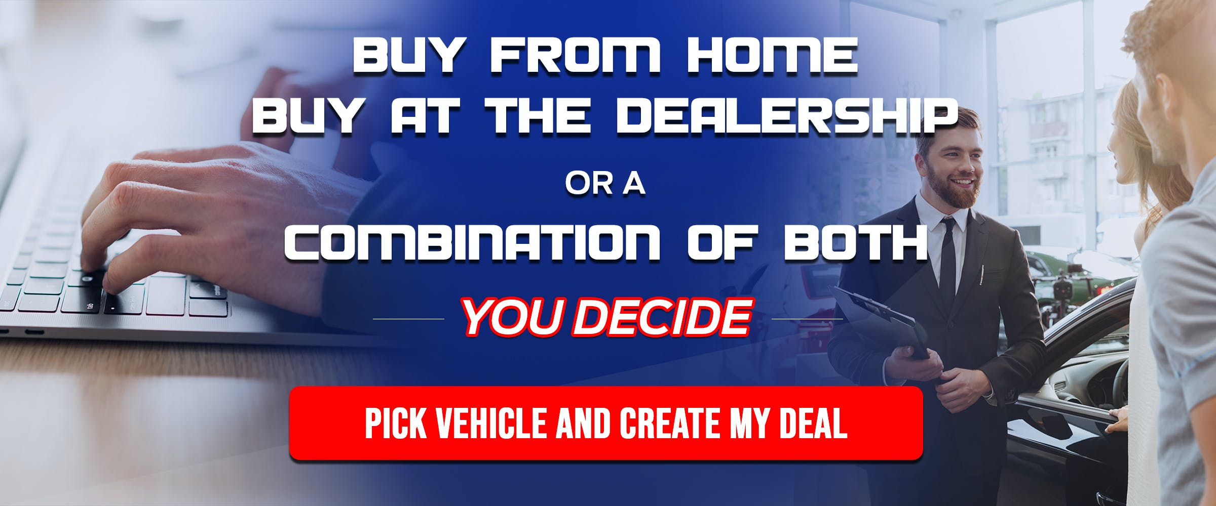 Buy from home or at the dealership